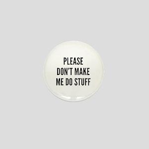 Please Don't Make Me Do Stuff Mini Button