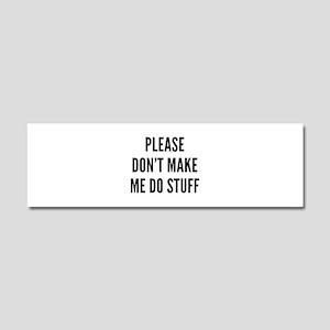 Please Don't Make Me Do Stuff Car Magnet 10 x 3