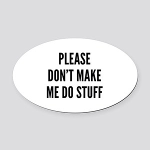 Please Don't Make Me Do Stuff Oval Car Magnet