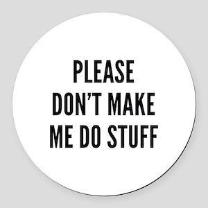 Please Don't Make Me Do Stuff Round Car Magnet