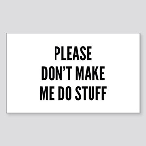 Please Don't Make Me Do Stuff Sticker (Rectangle)