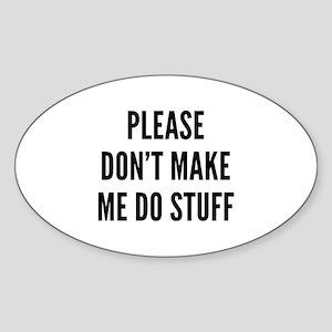 Please Don't Make Me Do Stuff Sticker (Oval)