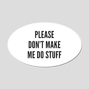 Please Don't Make Me Do Stuff 22x14 Oval Wall Peel