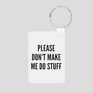 Please Don't Make Me Do Stuff Aluminum Photo Keych