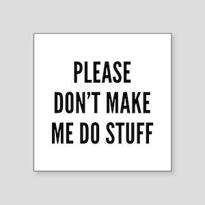 "Please Don't Make Me Do Stuff Square Sticker 3"" x"