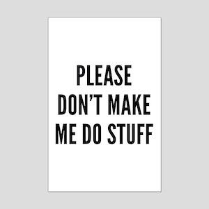 Please Don't Make Me Do Stuff Mini Poster Print
