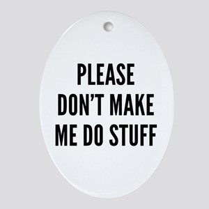 Please Don't Make Me Do Stuff Ornament (Oval)