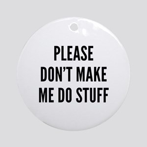 Please Don't Make Me Do Stuff Ornament (Round)