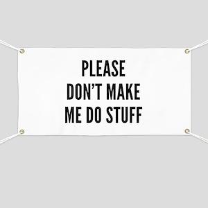 Please Don't Make Me Do Stuff Banner