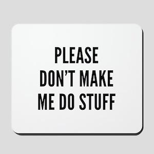 Please Don't Make Me Do Stuff Mousepad