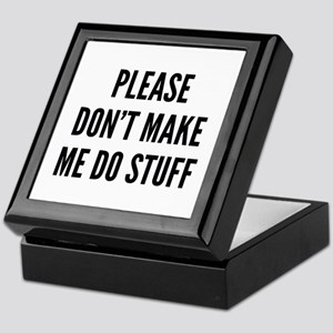 Please Don't Make Me Do Stuff Keepsake Box