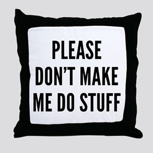 Please Don't Make Me Do Stuff Throw Pillow