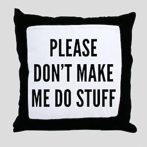 Please Don't Make Me Do Stuff Throw Pillow