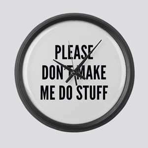 Please Don't Make Me Do Stuff Large Wall Clock