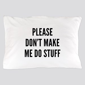 Please Don't Make Me Do Stuff Pillow Case