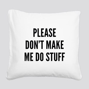 Please Don't Make Me Do Stuff Square Canvas Pillow