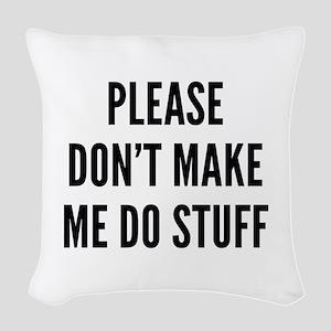 Please Don't Make Me Do Stuff Woven Throw Pillow