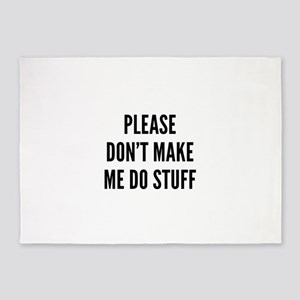 Please Don't Make Me Do Stuff 5'x7'Area Rug