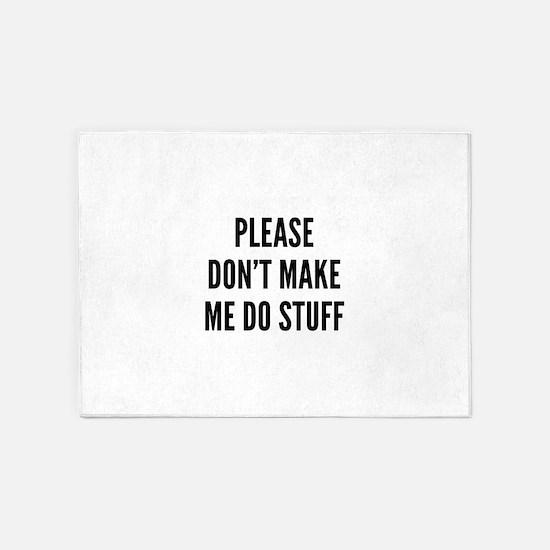 Please Don't Make Me Do Stuff 5'x7'Area Rug