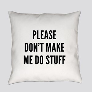 Please Don't Make Me Do Stuff Everyday Pillow