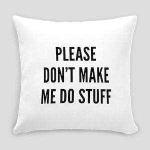 Please Don't Make Me Do Stuff Everyday Pillow