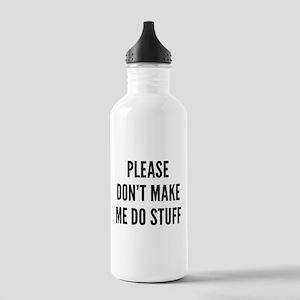Please Don't Make Me Do Stuff Stainless Water Bott