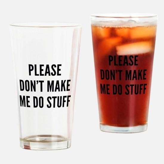 Please Don't Make Me Do Stuff Drinking Glass