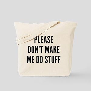 Please Don't Make Me Do Stuff Tote Bag