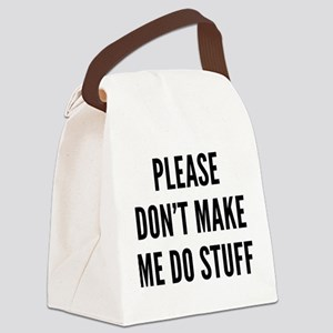 Please Don't Make Me Do Stuff Canvas Lunch Bag