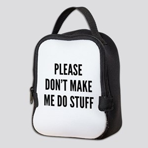 Please Don't Make Me Do Stuff Neoprene Lunch Bag
