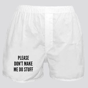 Please Don't Make Me Do Stuff Boxer Shorts