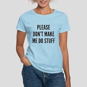 Please Don't Make Me Do Stuff Women's Light T-Shir