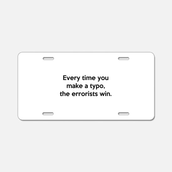 Every Time You Make A Typo Aluminum License Plate