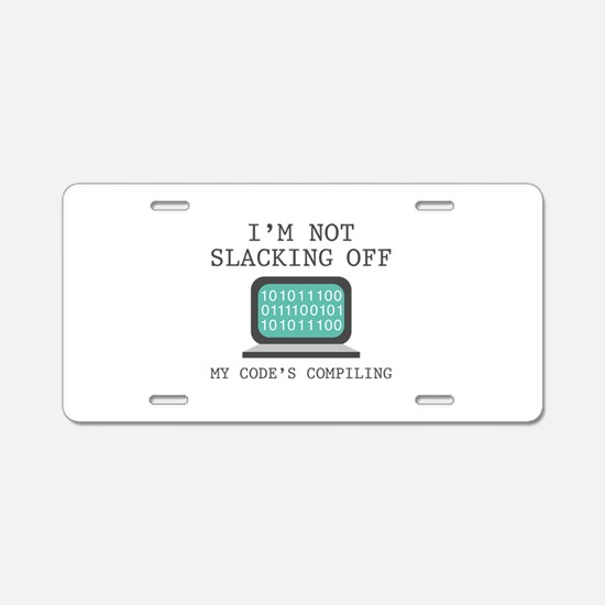 I'm Not Slacking Off Aluminum License Plate