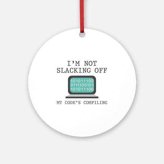 I'm Not Slacking Off Ornament (Round)