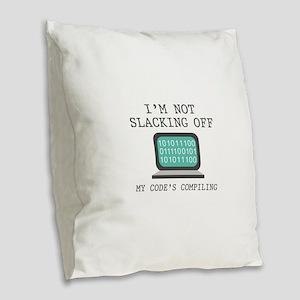 I'm Not Slacking Off Burlap Throw Pillow
