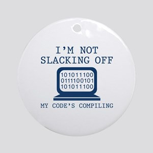 I'm Not Slacking Off Ornament (Round)