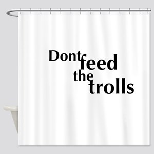 Dont Feed The Trolls Shower Curtain