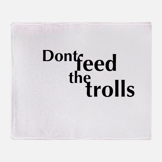 Don't feed the trolls Throw Blanket