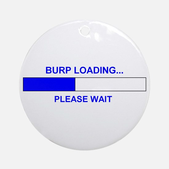 BURP LOADING... Ornament (Round)