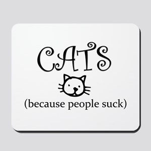 Cats because people suck Mousepad