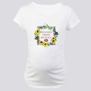 Pennies From Heaven Maternity T-Shirt