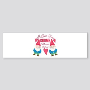 Love You Gnome Bumper Sticker