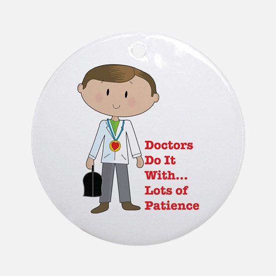 Doctors Do It.... Ornament (Round)