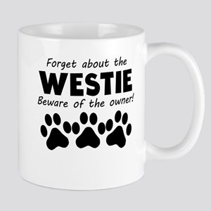Forget About The Westie Beware Of The Owner Mugs