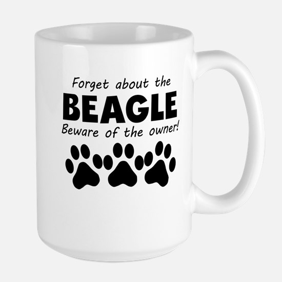 Forget About The Beagle Beware Of The Owner Mugs