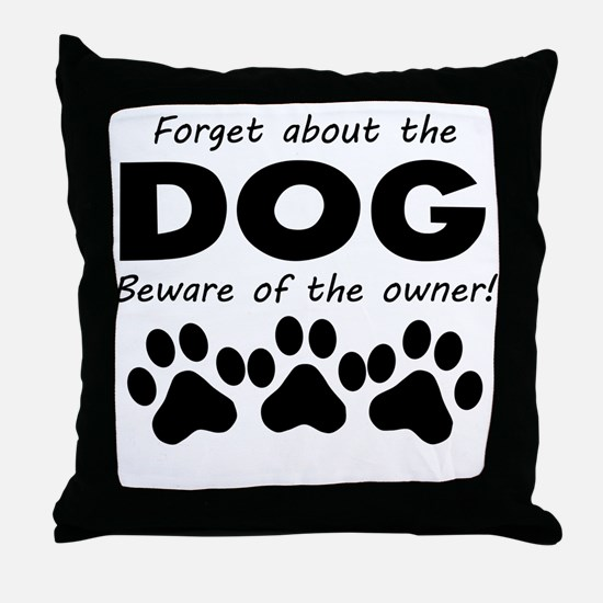 Forget About The Dog Beware Of The Owner Throw Pil