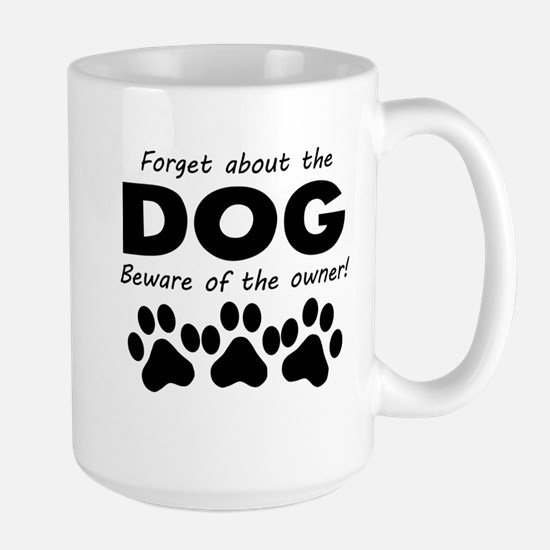 Forget About The Dog Beware Of The Owner Mugs
