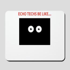 Echo Techs Be Like Mousepad