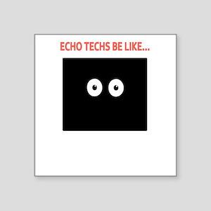 "Echo Techs Be Like Square Sticker 3"" x 3"""